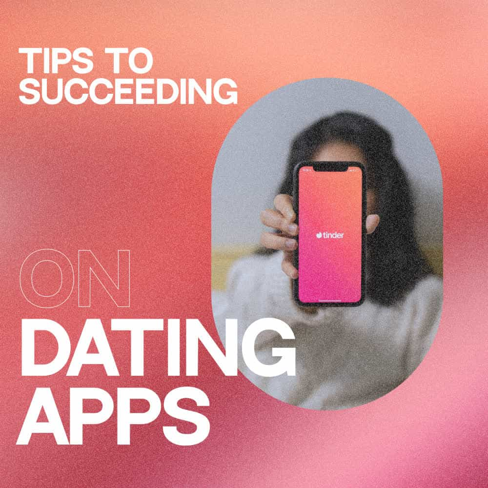 Tips to Succeeding on Dating Apps